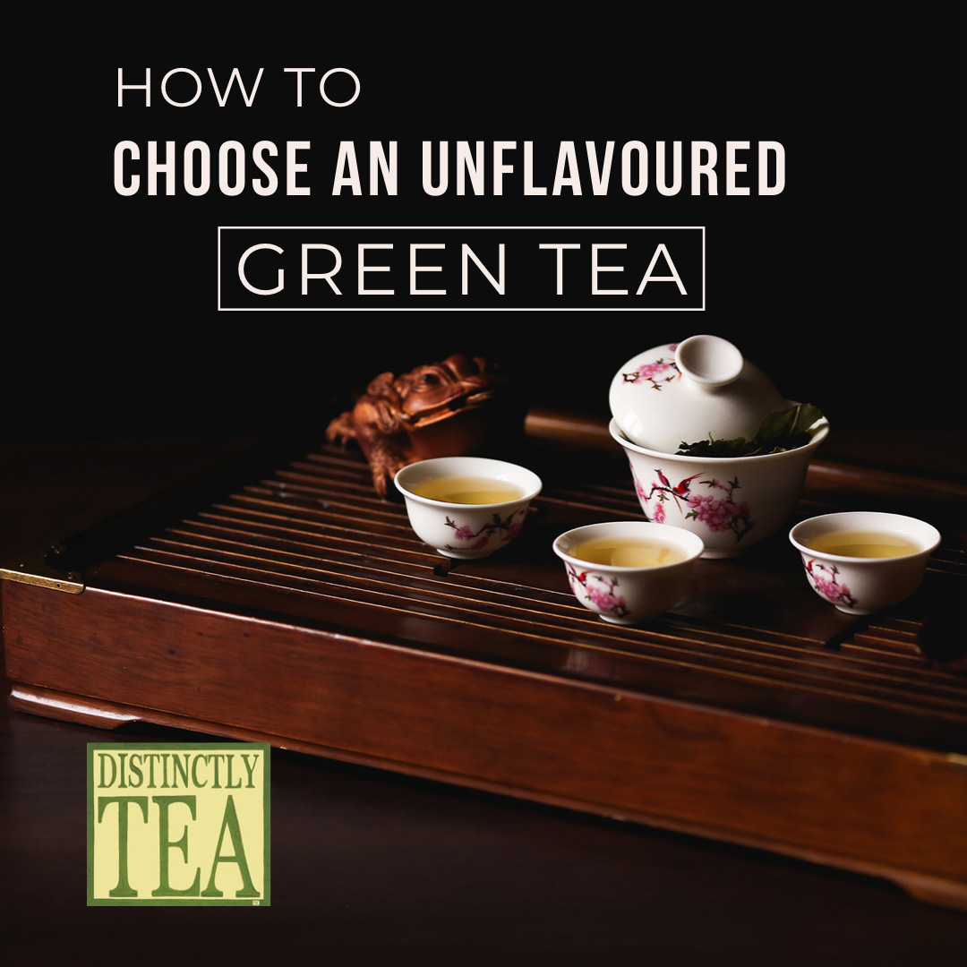 how to choose unflavoured green tea Distinctly tea