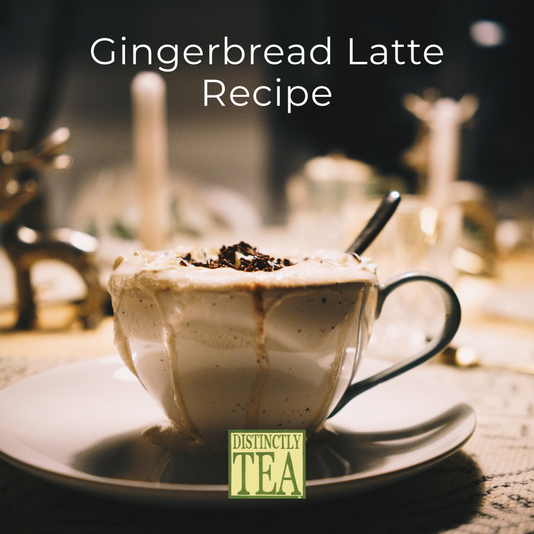gingerbread latte recipe from distinctly tea inc