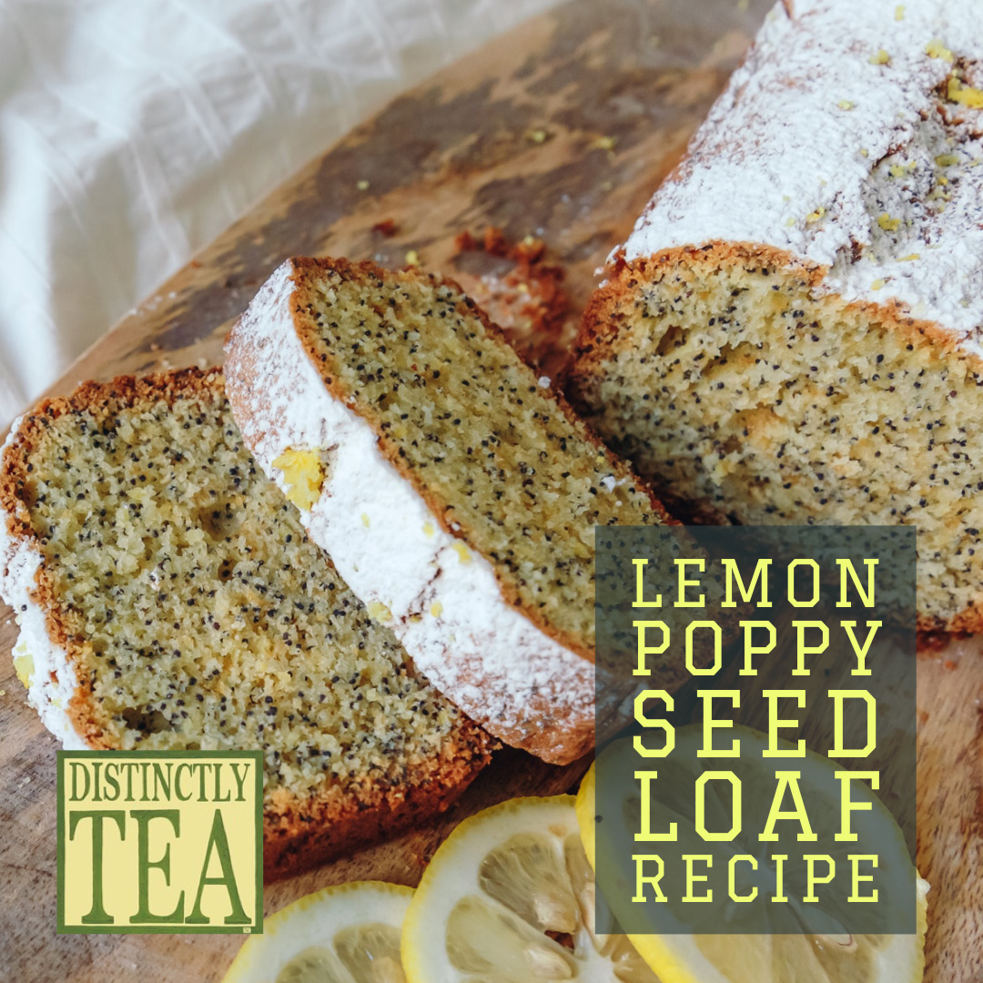 Lemon Poppy Seed Loaf recipe - distinctly tea inc